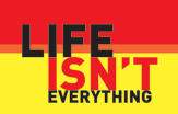 Life Isn\'t Everything